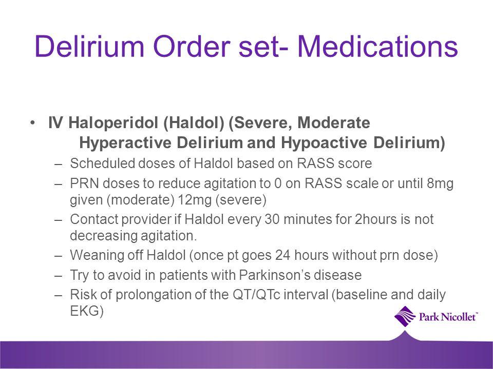 Delirium Order set- Medications IV Haloperidol (Haldol) (Severe, Moderate Hyperactive Delirium and Hypoactive Delirium) –Scheduled doses of Haldol bas