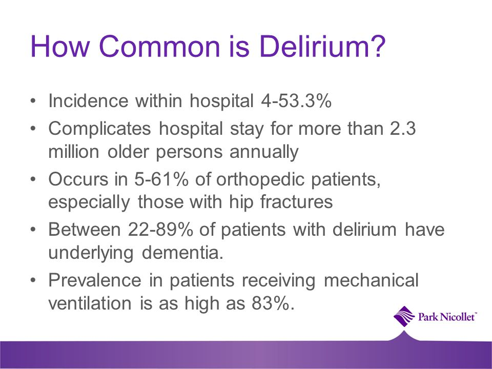 How Common is Delirium? Incidence within hospital 4-53.3% Complicates hospital stay for more than 2.3 million older persons annually Occurs in 5-61% o