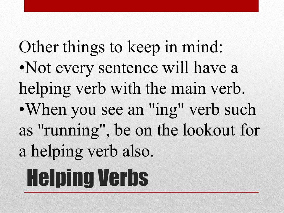 23 Helping Verbs may might must be being been am are is was were (main) do does did (main) should could would have had has (main) will can shall