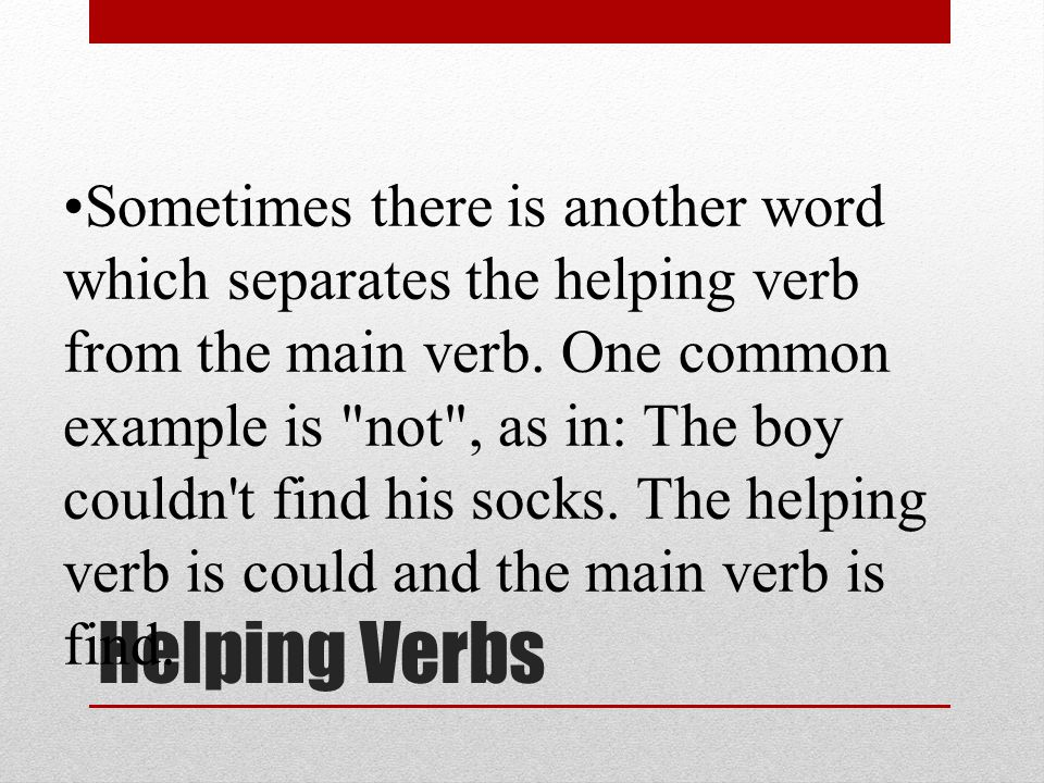 Helping Verbs Other things to keep in mind: Not every sentence will have a helping verb with the main verb. When you see an
