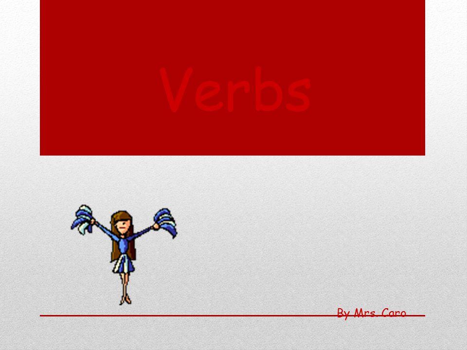 Verbs By Mrs. Caro