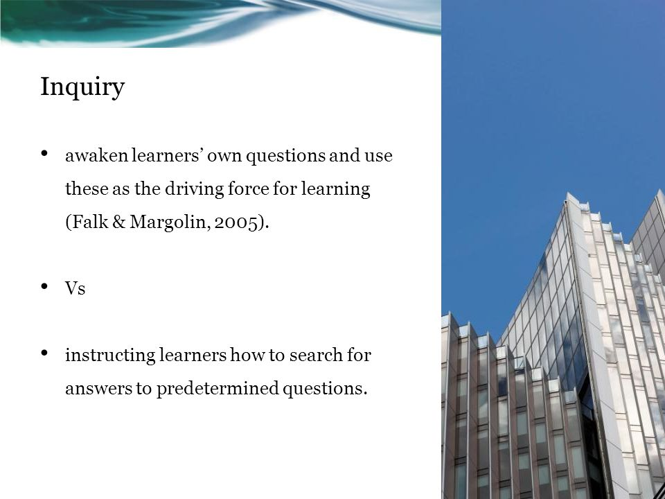 Inquiry awaken learners' own questions and use these as the driving force for learning (Falk & Margolin, 2005).