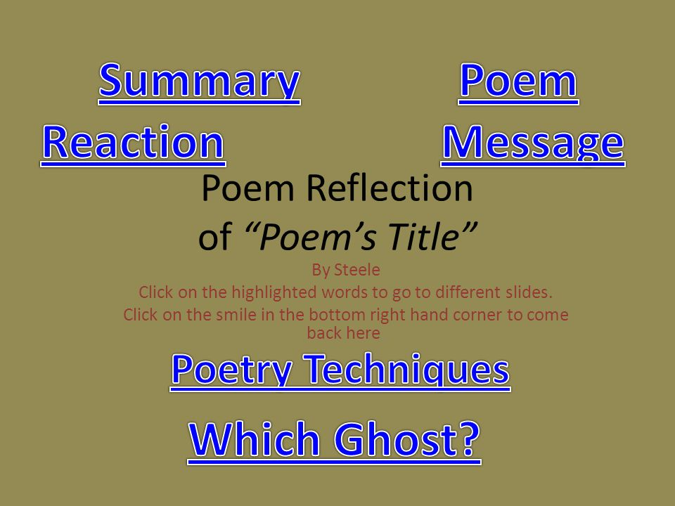 "Poem Reflection of ""Poem's Title"" By Steele Click on the highlighted words to go to different slides. Click on the smile in the bottom right hand corn"
