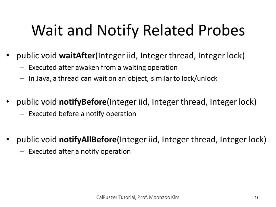 Wait and Notify Related Probes public void waitAfter(Integer iid, Integer thread, Integer lock) – Executed after awaken from a waiting operation – In
