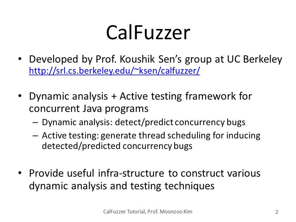 CalFuzzer Developed by Prof. Koushik Sen's group at UC Berkeley http://srl.cs.berkeley.edu/~ksen/calfuzzer/ http://srl.cs.berkeley.edu/~ksen/calfuzzer