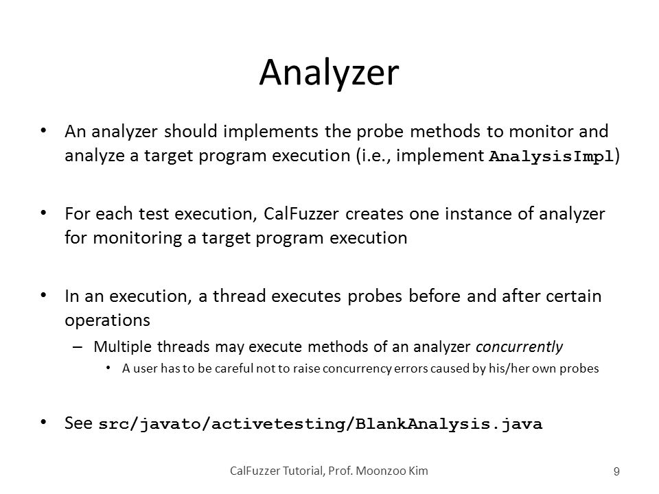 Analyzer An analyzer should implements the probe methods to monitor and analyze a target program execution (i.e., implement AnalysisImpl ) For each te