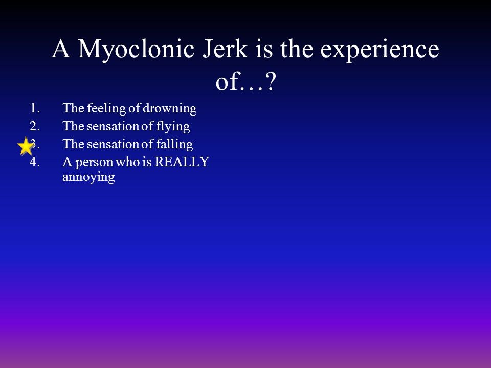 A Myoclonic Jerk is the experience of….