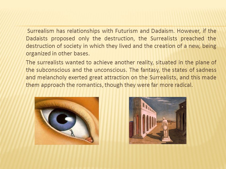 Surrealism has relationships with Futurism and Dadaism.