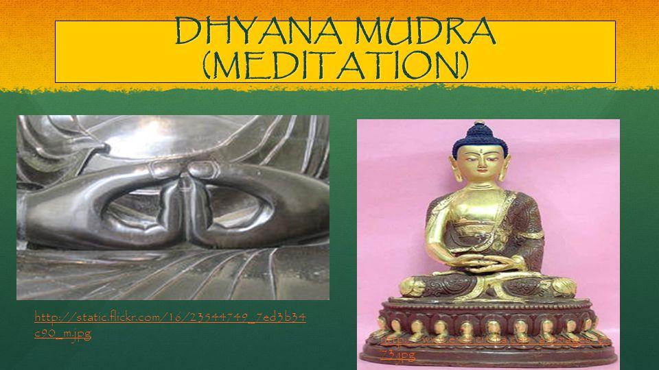 DHYANA MUDRA (MEDITATION) http://static.flickr.com/16/23544749_7ed3b34 c90_m.jpg http://static.flickr.com/16/23544749_7ed3b34 c90_m.jpg http://www.exoticindia.com/artimages/zn 73.jpg