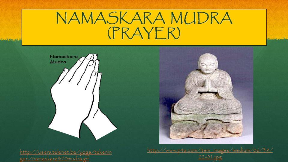 NAMASKARA MUDRA (PRAYER) http://users.telenet.be/yoga/tekenin gen/namaskara%20mudra.gif http://www.p4a.com/item_images/medium/06/39/ 22-01.jpg