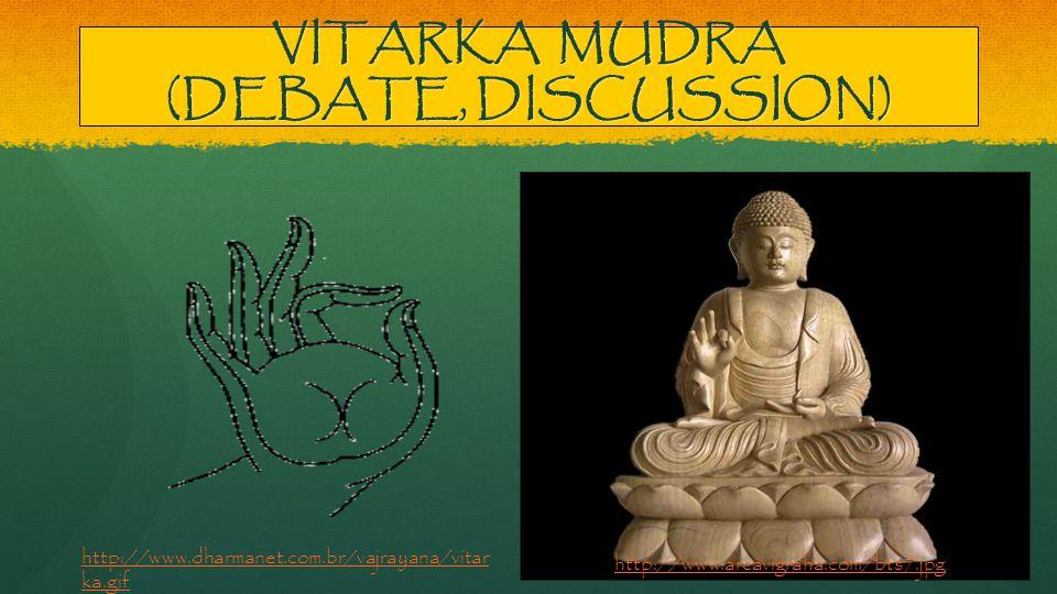VITARKA MUDRA (DEBATE, DISCUSSION) http://www.dharmanet.com.br/vajrayana/vitar ka.gif http://www.arcavigraha.com/bts7.jpg