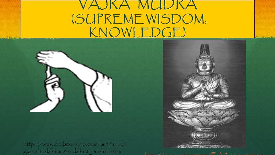 VAJRA MUDRA (SUPREME WISDOM, KNOWLEDGE) http://www.aasianst.org/EAA/sjoquist.htm http://www.bellaterreno.com/art/a_reli gion/buddhism/buddhist_mudra.aspx