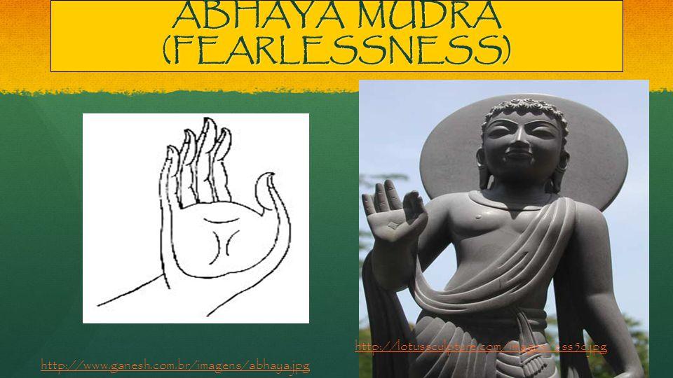 ABHAYA MUDRA (FEARLESSNESS) http://lotussculpture.com/images/6ss5c.jpg http://www.ganesh.com.br/imagens/abhaya.jpg