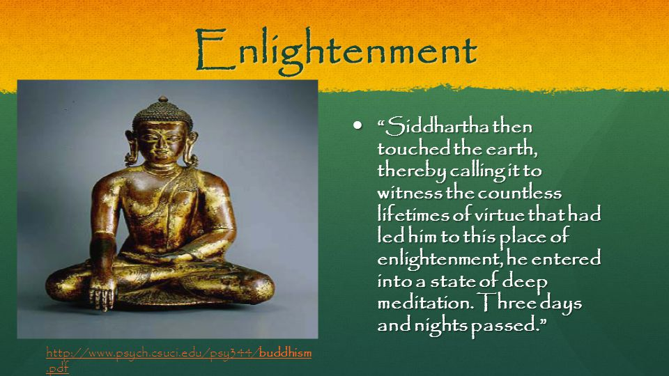 "Enlightenment ""Siddhartha then touched the earth, thereby calling it to witness the countless lifetimes of virtue that had led him to this place of en"