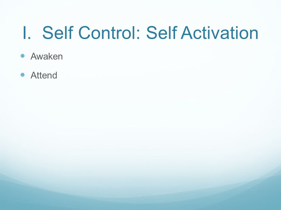 I. Self Control: Self Activation Awaken Attend