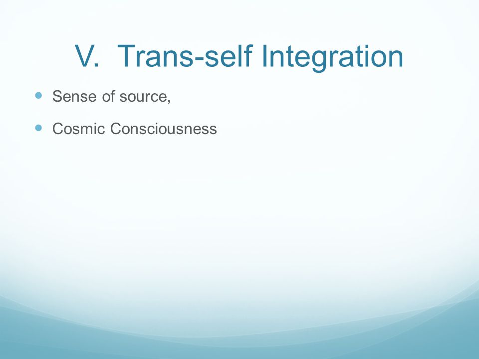 V. Trans-self Integration Sense of source, Cosmic Consciousness