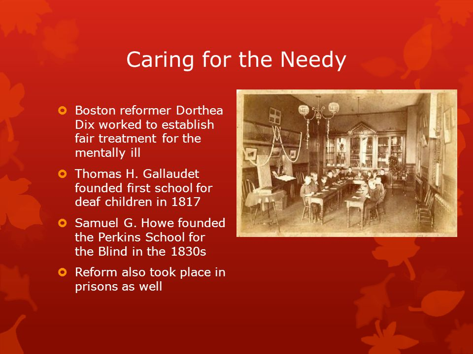Caring for the Needy  Boston reformer Dorthea Dix worked to establish fair treatment for the mentally ill  Thomas H.