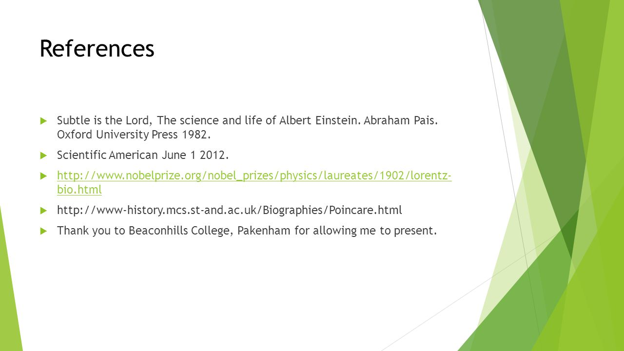 References  Subtle is the Lord, The science and life of Albert Einstein.