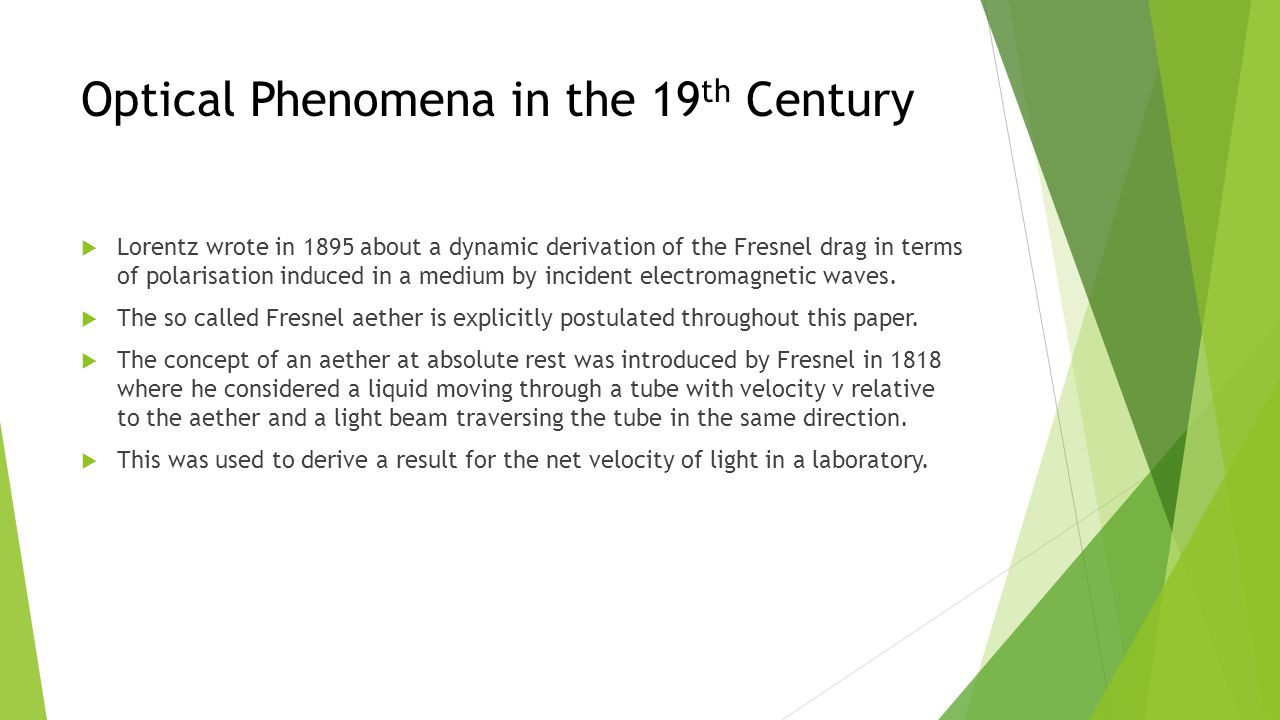 Optical Phenomena in the 19 th Century  Fresnel assumed that the light imparted elastic vibrations to the aether that it traverses.