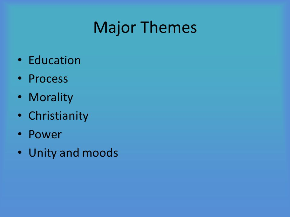 Major Themes Education Process Morality Christianity Power Unity and moods