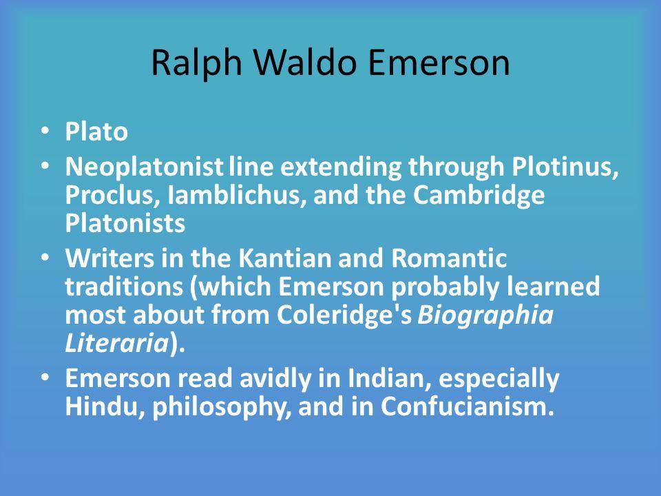 Ralph Waldo Emerson Plato Neoplatonist line extending through Plotinus, Proclus, Iamblichus, and the Cambridge Platonists Writers in the Kantian and R