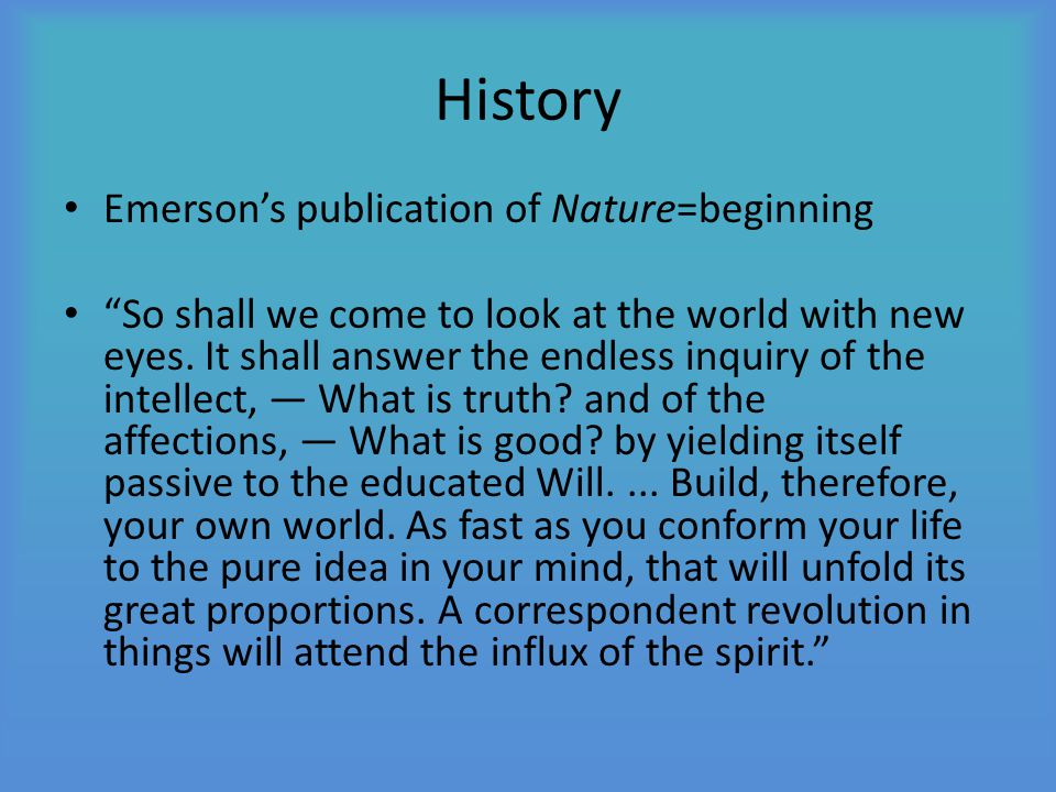 History Emerson's publication of Nature=beginning So shall we come to look at the world with new eyes.