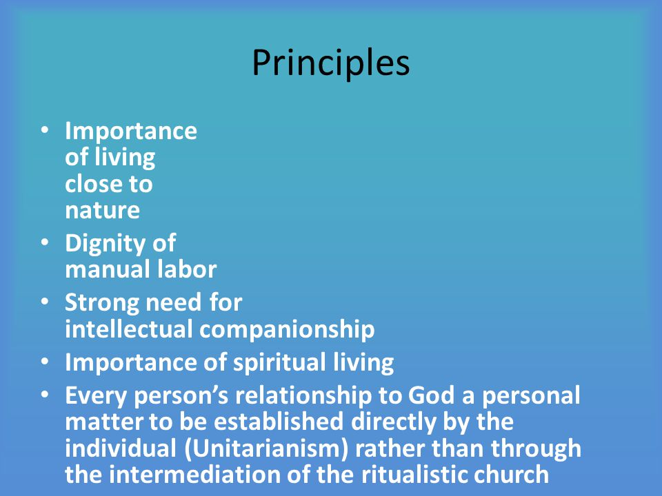 Principles Importance of living close to nature Dignity of manual labor Strong need for intellectual companionship Importance of spiritual living Ever