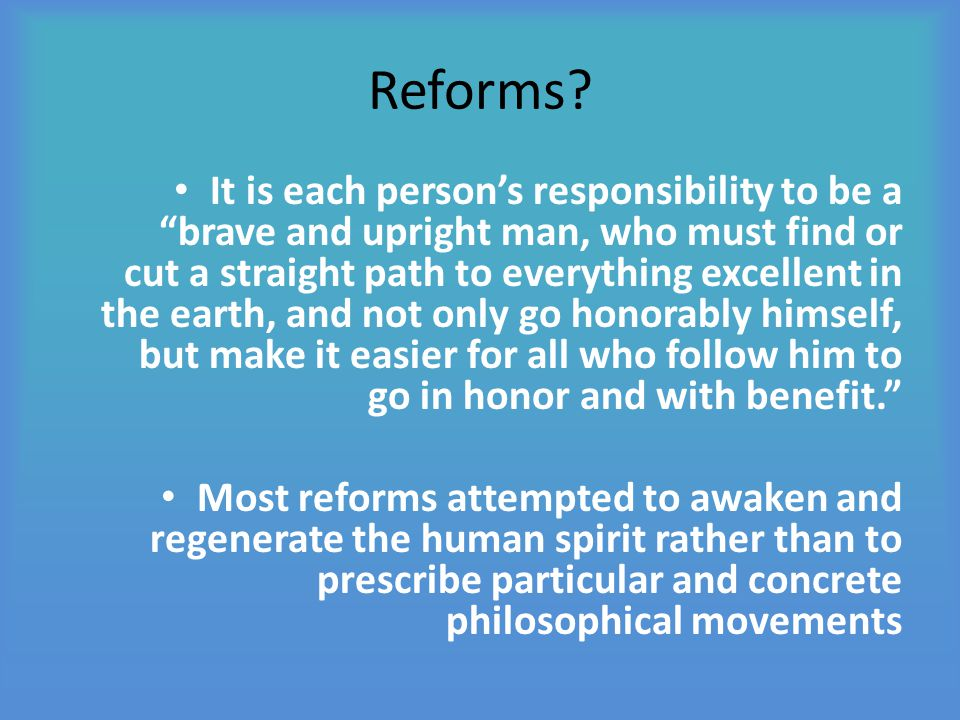 """Reforms? It is each person's responsibility to be a """"brave and upright man, who must find or cut a straight path to everything excellent in the earth,"""