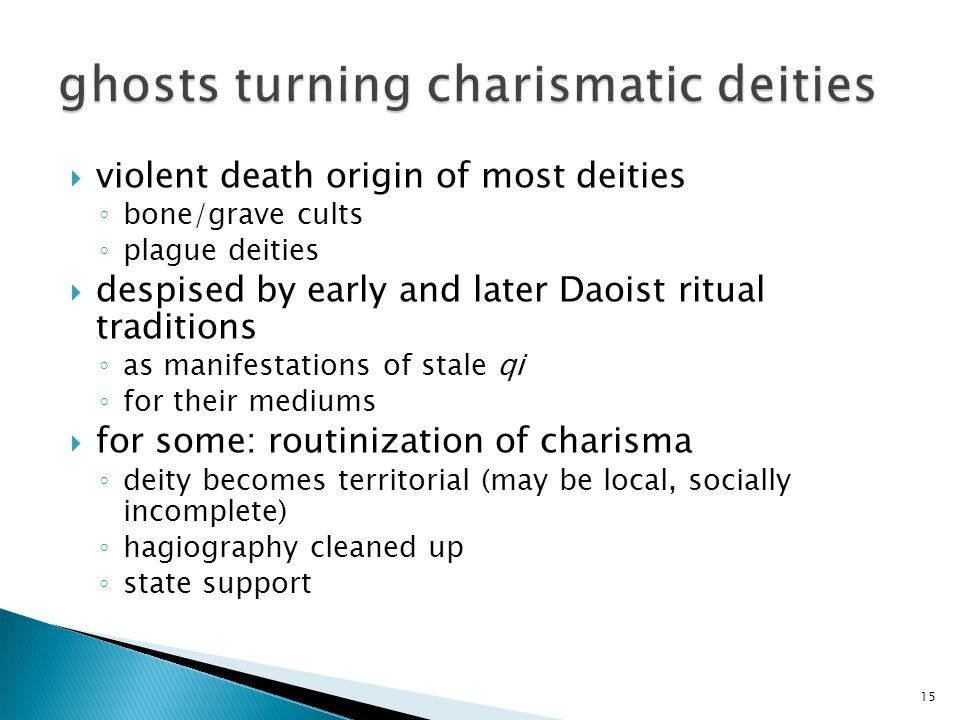  violent death origin of most deities ◦ bone/grave cults ◦ plague deities  despised by early and later Daoist ritual traditions ◦ as manifestations
