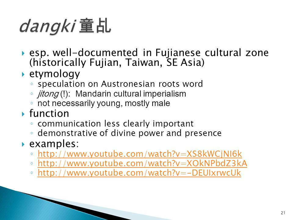  esp. well-documented in Fujianese cultural zone (historically Fujian, Taiwan, SE Asia)  etymology ◦ speculation on Austronesian roots word ◦ jitong
