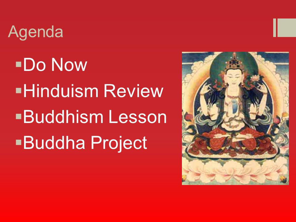 Agenda  Do Now  Hinduism Review  Buddhism Lesson  Buddha Project