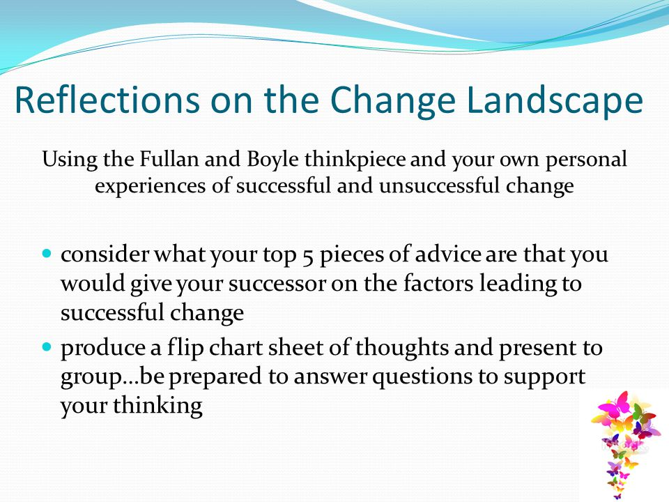 Reflections on the Change Landscape Using the Fullan and Boyle thinkpiece and your own personal experiences of successful and unsuccessful change cons