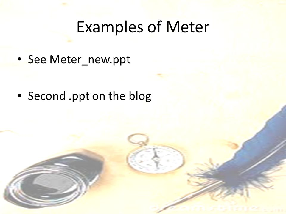 Examples of Meter See Meter_new.ppt Second.ppt on the blog