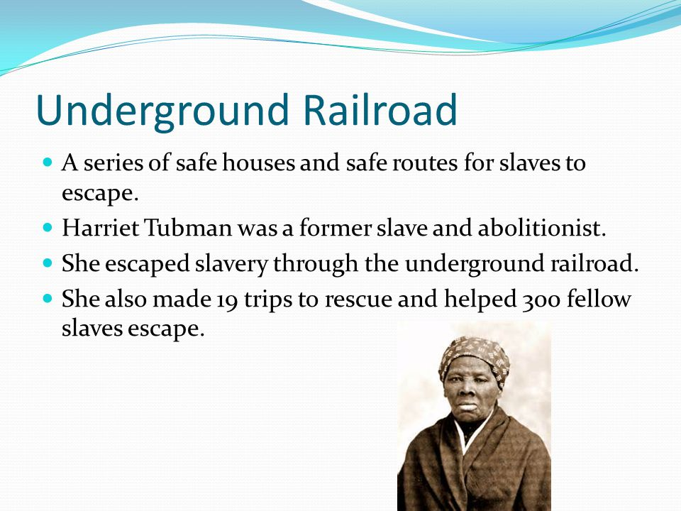 Underground Railroad A series of safe houses and safe routes for slaves to escape.
