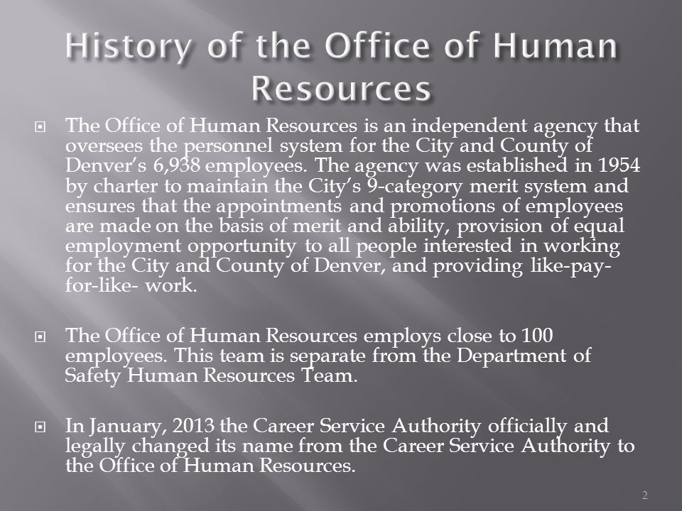  The Office of Human Resources is an independent agency that oversees the personnel system for the City and County of Denver's 6,938 employees. The a