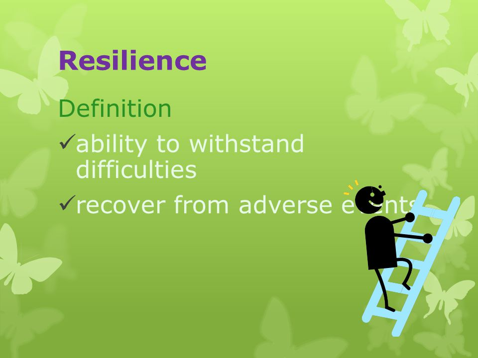 Resilience Definition ability to withstand difficulties recover from adverse events