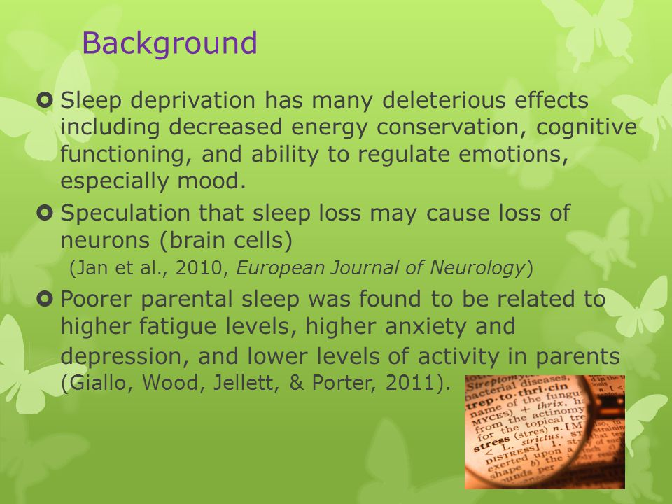 Background  Sleep deprivation has many deleterious effects including decreased energy conservation, cognitive functioning, and ability to regulate emotions, especially mood.