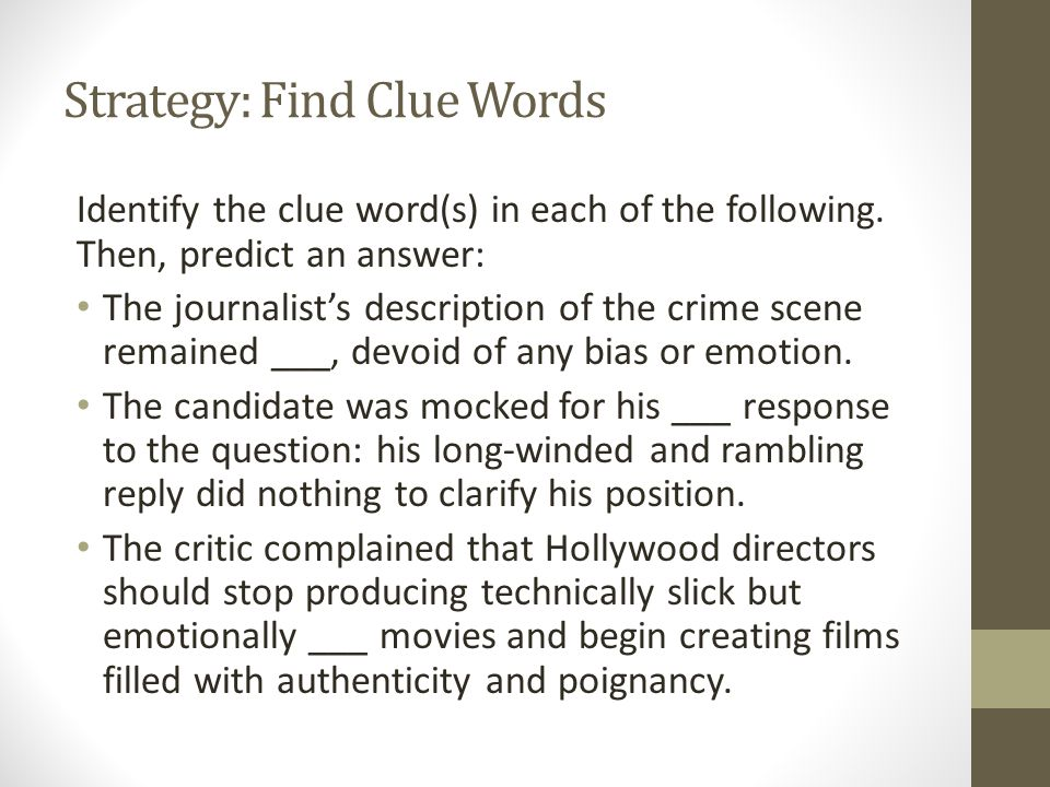 Strategy: Find Clue Words Identify the clue word(s) in each of the following. Then, predict an answer: The journalist's description of the crime scene