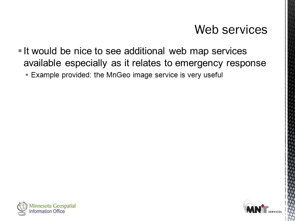  It would be nice to see additional web map services available especially as it relates to emergency response  Example provided: the MnGeo image service is very useful