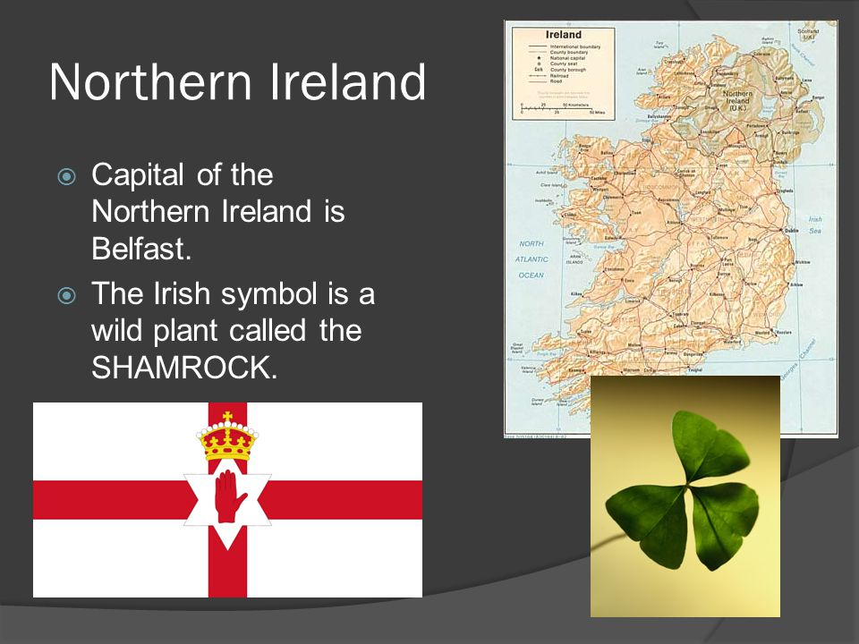 Northern Ireland  Capital of the Northern Ireland is Belfast.