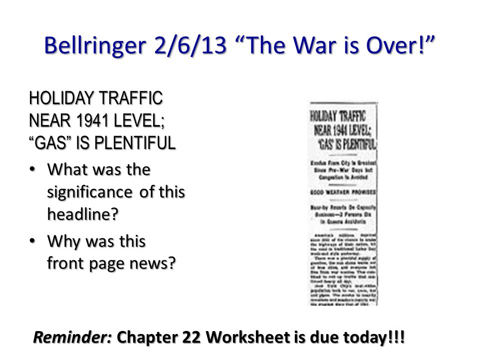 "Bellringer 2/6/13 ""The War is Over!"" HOLIDAY TRAFFIC NEAR 1941 LEVEL; ""GAS"" IS PLENTIFUL What was the significance of this headline? What was the sign"