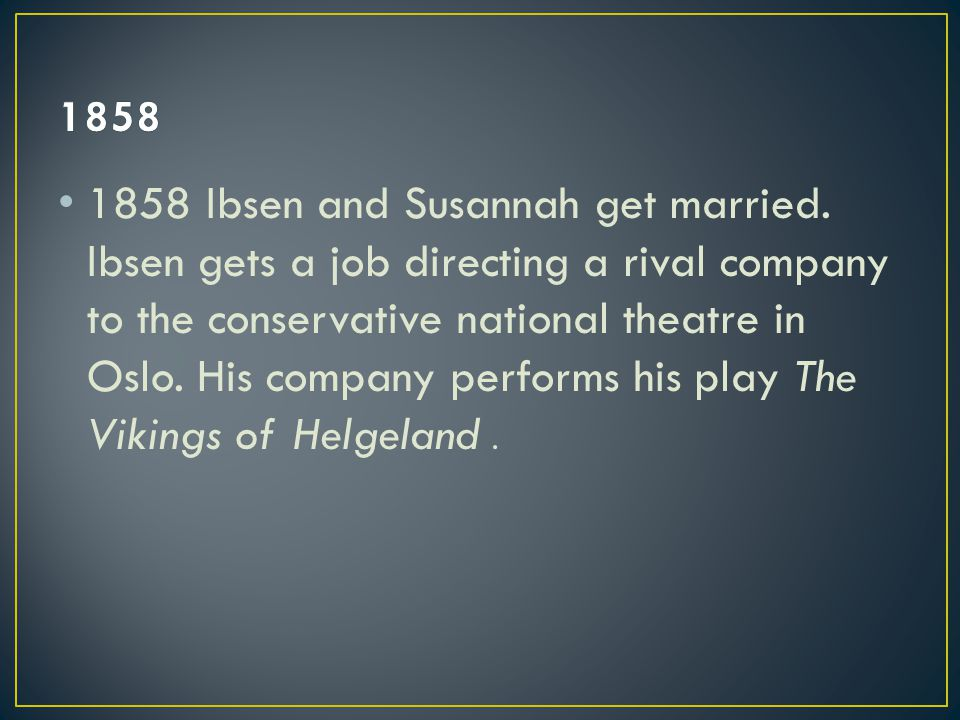 1858 Ibsen and Susannah get married.