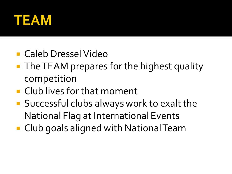  Caleb Dressel Video  The TEAM prepares for the highest quality competition  Club lives for that moment  Successful clubs always work to exalt the National Flag at International Events  Club goals aligned with National Team