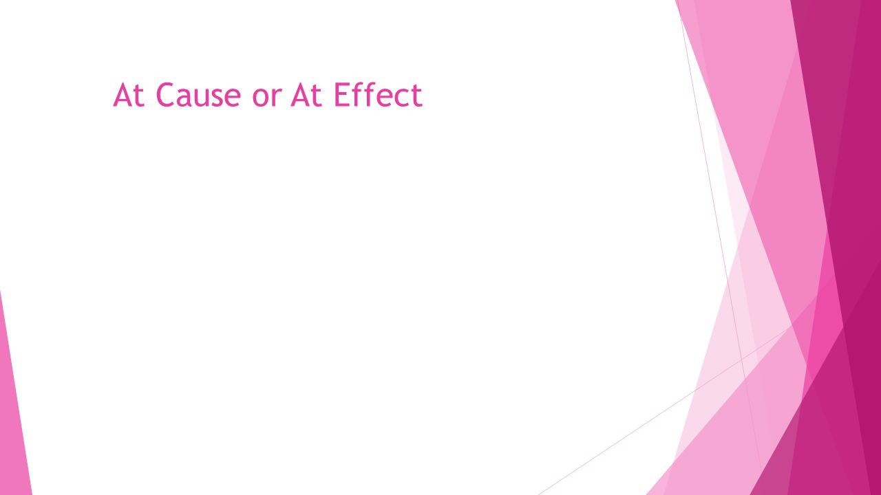 At Cause or At Effect