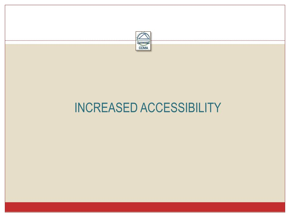 INCREASED ACCESSIBILITY
