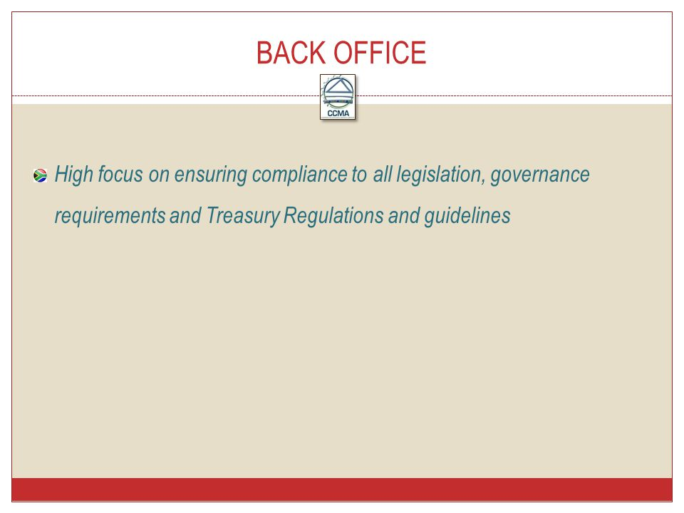 High focus on ensuring compliance to all legislation, governance requirements and Treasury Regulations and guidelines BACK OFFICE