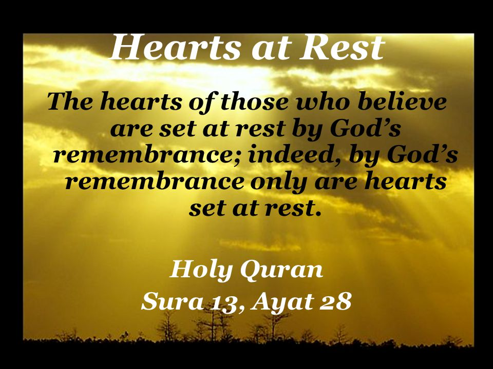 Hearts at Rest The hearts of those who believe are set at rest by God's remembrance; indeed, by God's remembrance only are hearts set at rest.