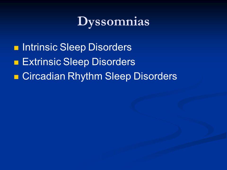 Dyssomnias Intrinsic Sleep Disorders Extrinsic Sleep Disorders Circadian Rhythm Sleep Disorders