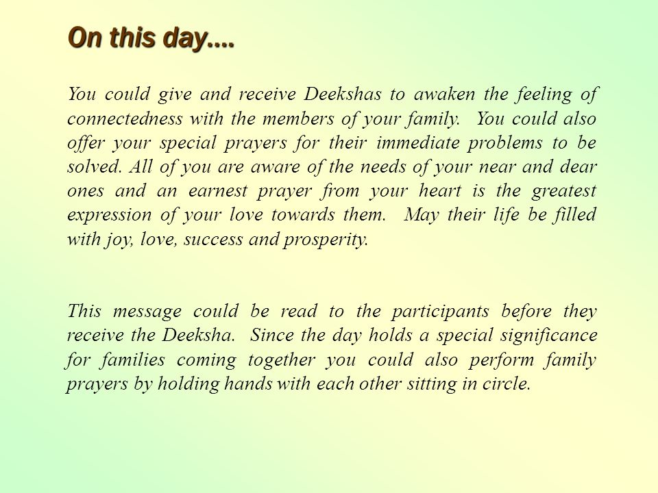 You could give and receive Deekshas to awaken the feeling of connectedness with the members of your family.