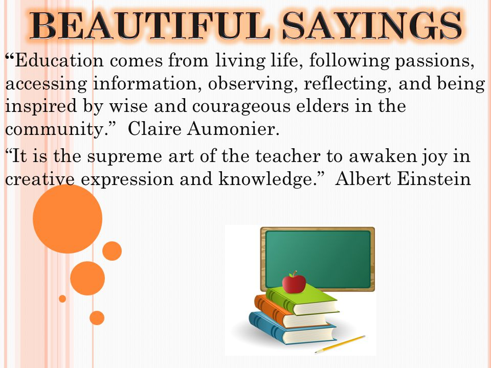 Education comes from living life, following passions, accessing information, observing, reflecting, and being inspired by wise and courageous elders in the community. Claire Aumonier.